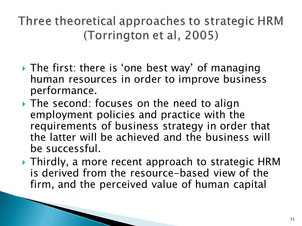  The first: there is 'one best way' of managing human resources in order to improve business performance.  The second: focuses on the need to align