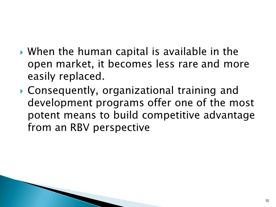  When the human capital is available in the open market, it becomes less rare and more easily replaced.