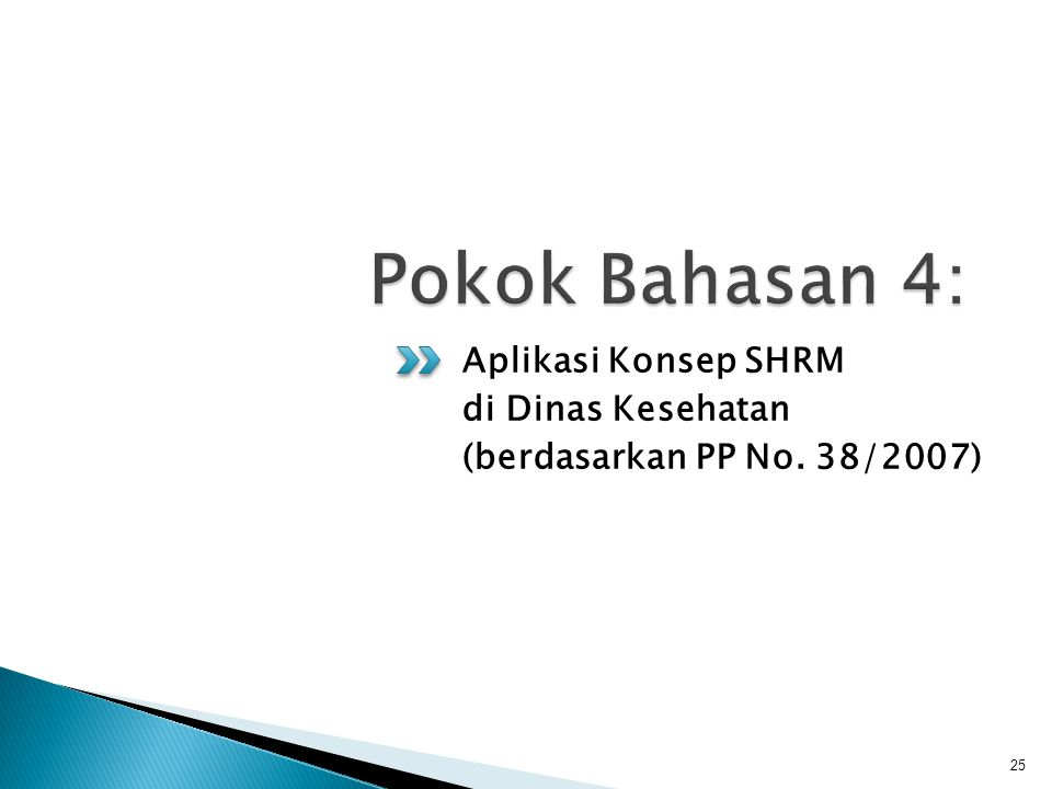 Aplikasi Konsep SHRM di Dinas Kesehatan (berdasarkan PP No. 38/2007) 25