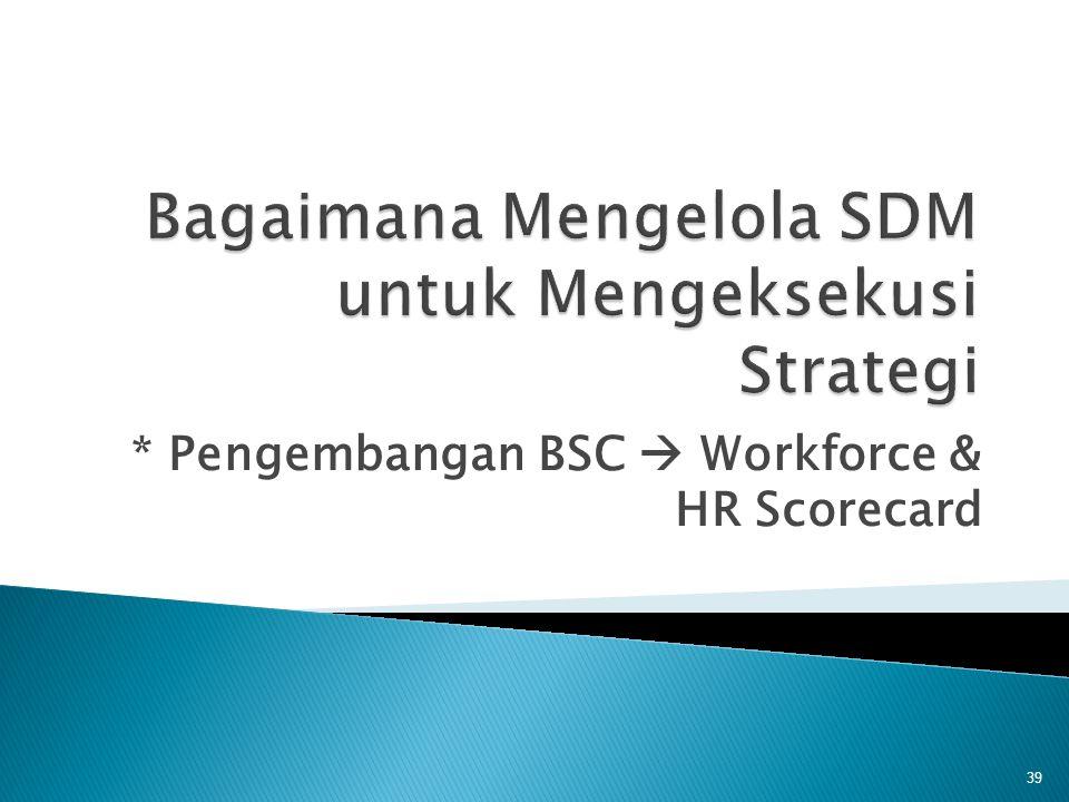 * Pengembangan BSC  Workforce & HR Scorecard 39