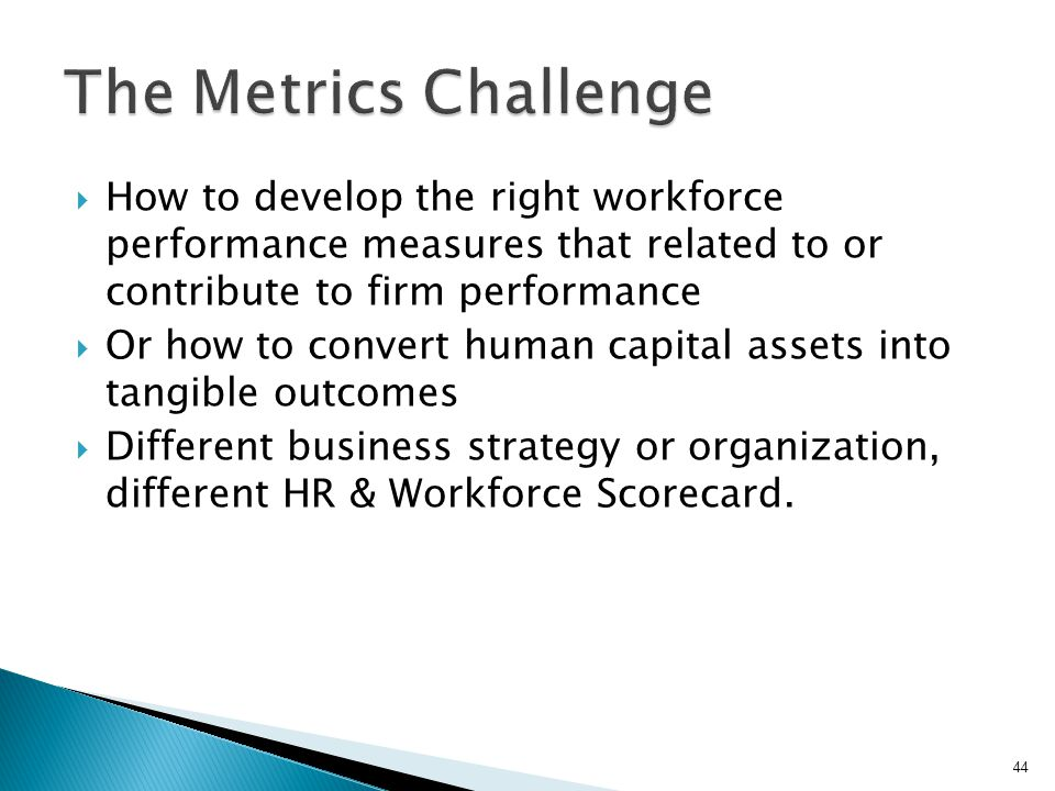  How to develop the right workforce performance measures that related to or contribute to firm performance  Or how to convert human capital assets i