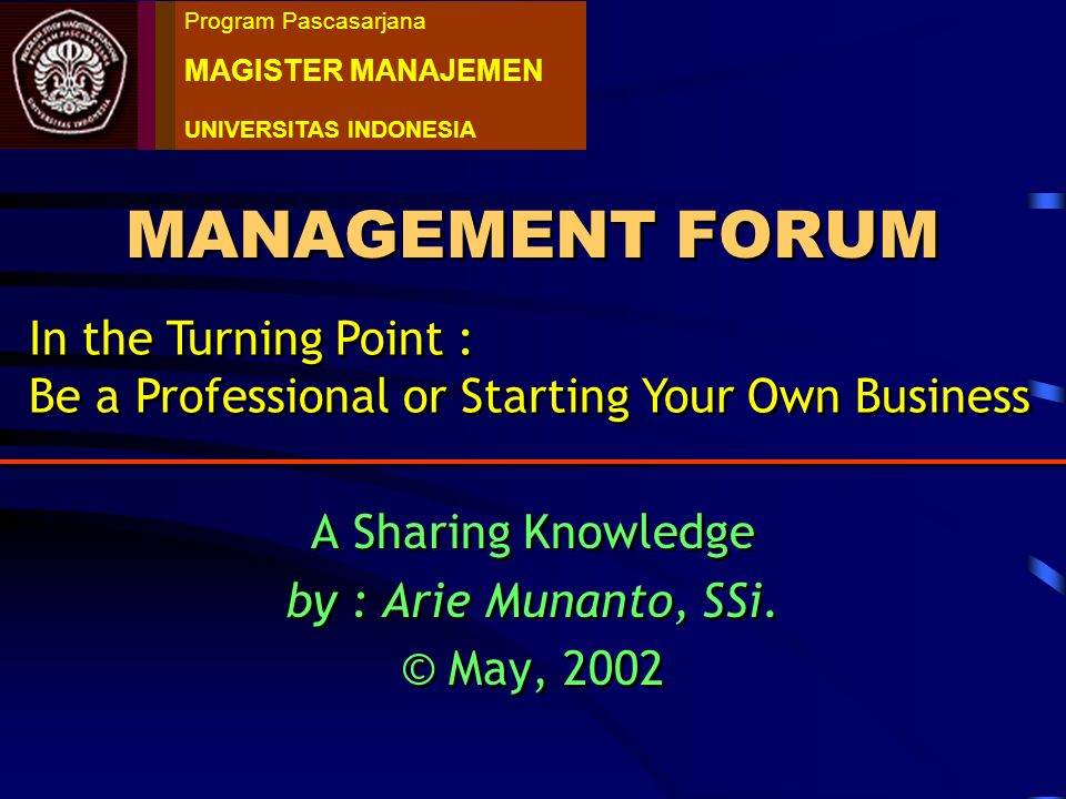 MANAGEMENT FORUM A Sharing Knowledge by : Arie Munanto, SSi.