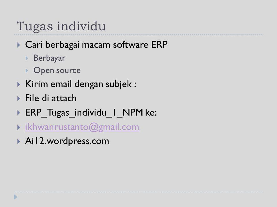 Tugas individu  Cari berbagai macam software ERP  Berbayar  Open source  Kirim email dengan subjek :  File di attach  ERP_Tugas_individu_1_NPM k