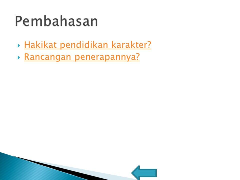  Hakikat pendidikan karakter? Hakikat pendidikan karakter?  Rancangan penerapannya? Rancangan penerapannya?