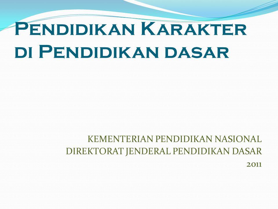 Pendidikan Karakter di Pendidikan dasar KEMENTERIAN PENDIDIKAN NASIONAL DIREKTORAT JENDERAL PENDIDIKAN DASAR 2011