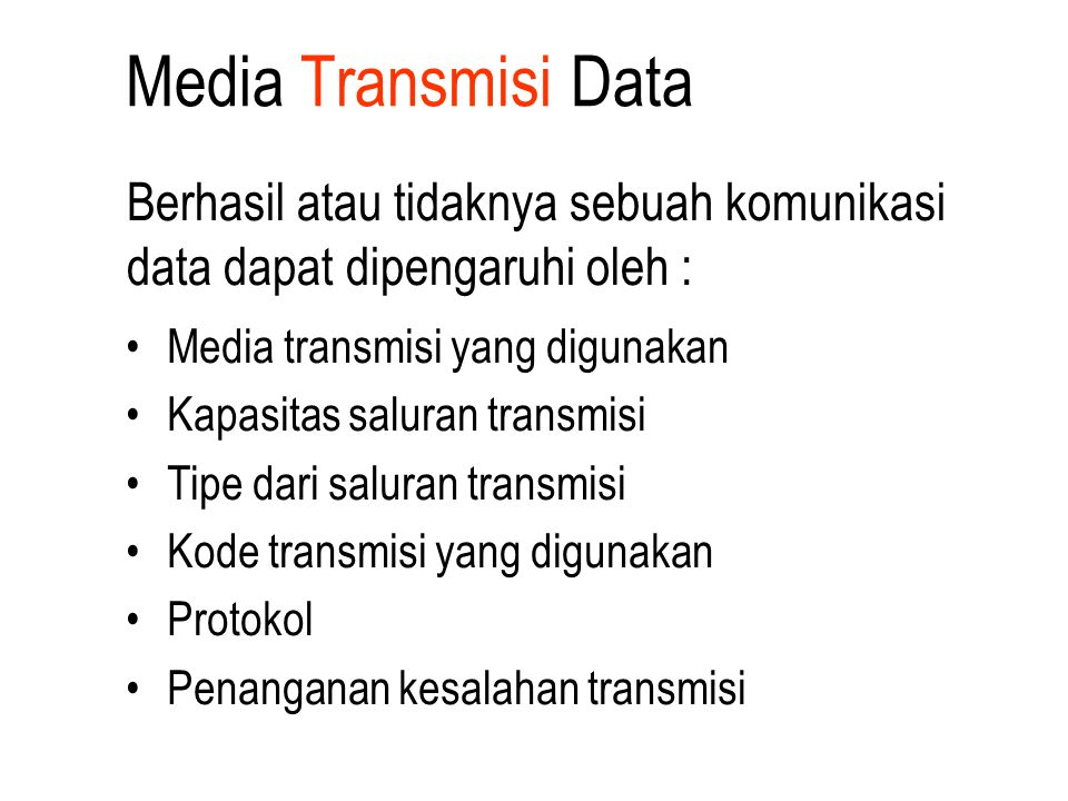Media Transmisi Data Berhasil atau tidaknya sebuah komunikasi data dapat dipengaruhi oleh : Media transmisi yang digunakan Kapasitas saluran transmisi