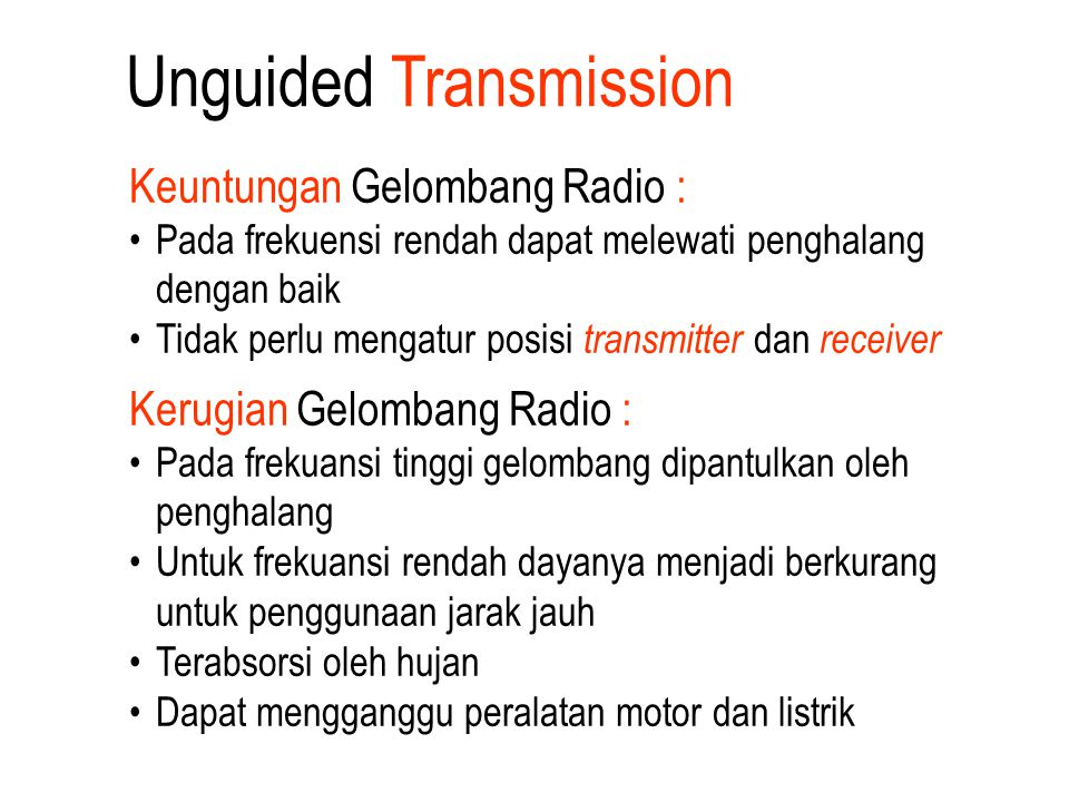 Keuntungan Gelombang Radio : Pada frekuensi rendah dapat melewati penghalang dengan baik Tidak perlu mengatur posisi transmitter dan receiver Kerugian