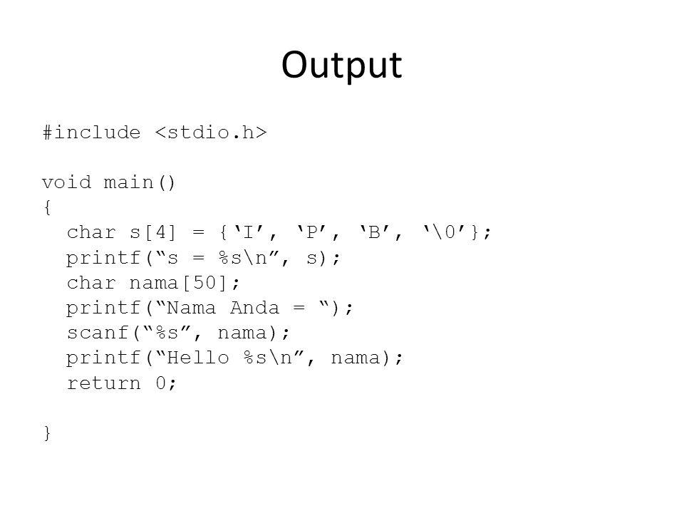 "Output #include void main() { char s[4] = {'I', 'P', 'B', '\0'}; printf(""s = %s\n"", s); char nama[50]; printf(""Nama Anda = ""); scanf(""%s"", nama); prin"