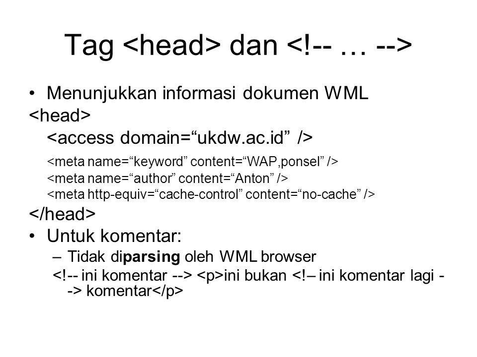 Tag dan Menunjukkan informasi dokumen WML Untuk komentar: –Tidak diparsing oleh WML browser ini bukan komentar