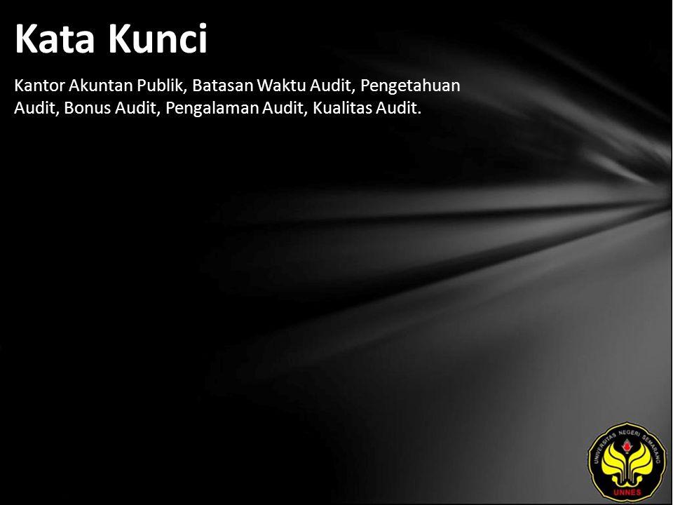 Kata Kunci Kantor Akuntan Publik, Batasan Waktu Audit, Pengetahuan Audit, Bonus Audit, Pengalaman Audit, Kualitas Audit.