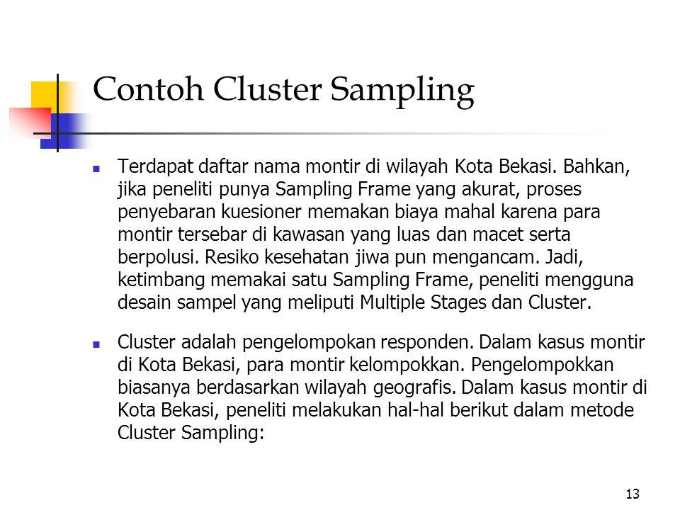 c. Cluster Sampling Cluster Sampling dipilih sebagai metode penarikan sampel jika terdapat dua masalah; 1. Tidak punya Sampling Frame yang baik bagi p