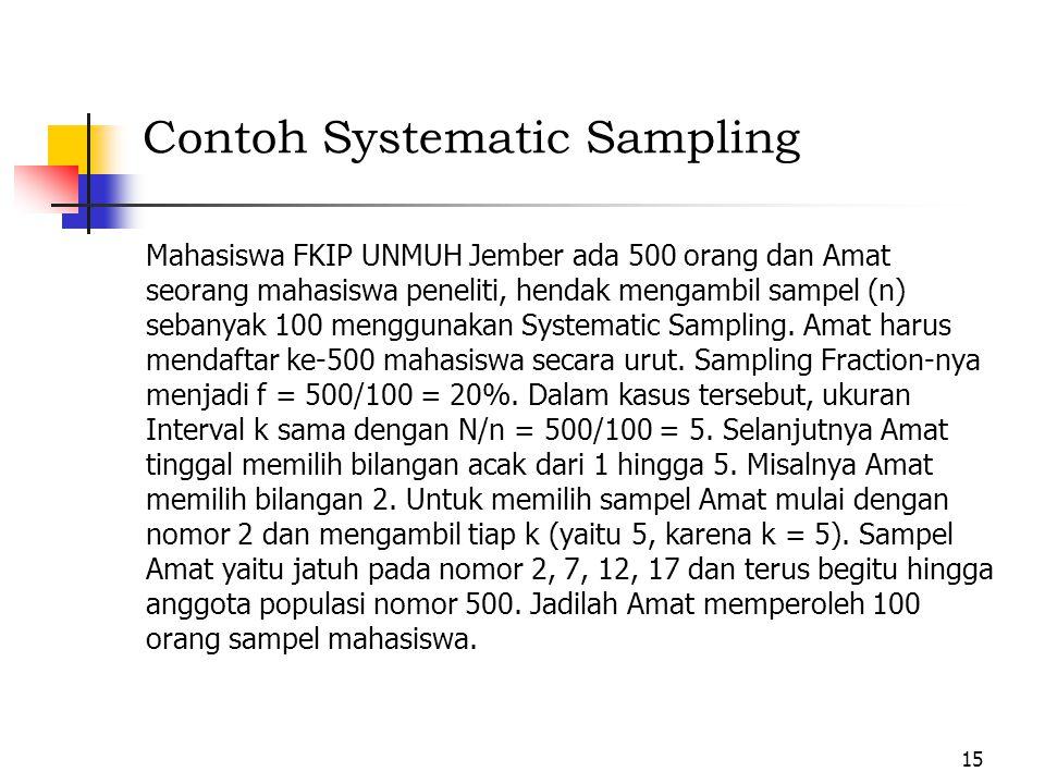 d. Systematic Sampling Systematic Sampling adalah Simple Random Sampling dengan jalan pintas menuju pilihan acak. Langkah pertama memberi nomor tiap e