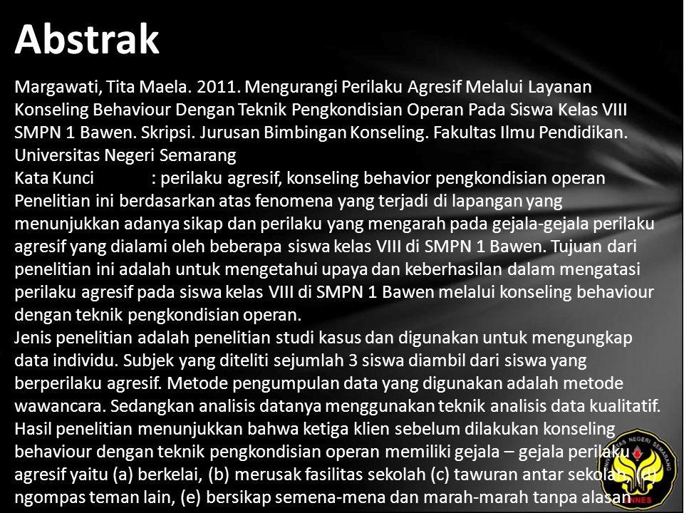 Abstrak Margawati, Tita Maela. 2011. Mengurangi Perilaku Agresif Melalui Layanan Konseling Behaviour Dengan Teknik Pengkondisian Operan Pada Siswa Kel
