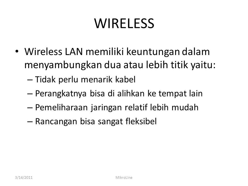 WIRELESS Wireless LAN memiliki keuntungan dalam menyambungkan dua atau lebih titik yaitu: – Tidak perlu menarik kabel – Perangkatnya bisa di alihkan k