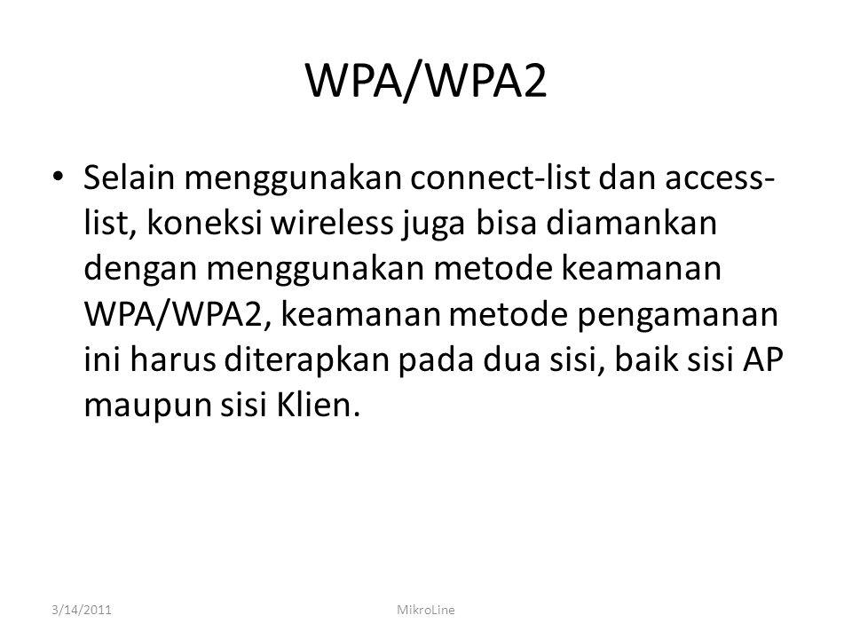 WPA/WPA2 Selain menggunakan connect-list dan access- list, koneksi wireless juga bisa diamankan dengan menggunakan metode keamanan WPA/WPA2, keamanan