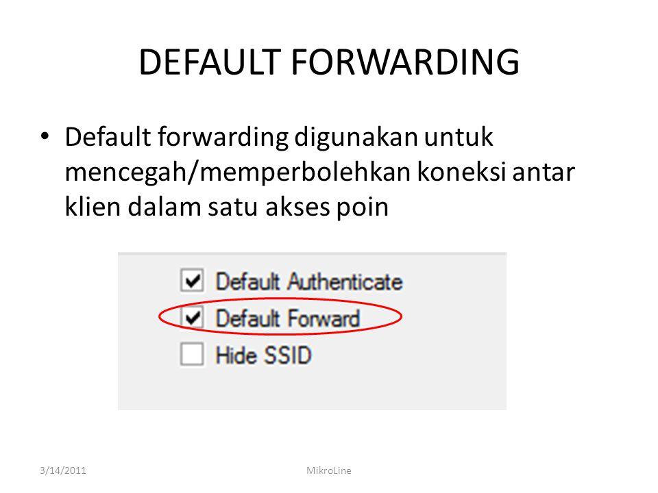 DEFAULT FORWARDING Default forwarding digunakan untuk mencegah/memperbolehkan koneksi antar klien dalam satu akses poin 3/14/2011MikroLine