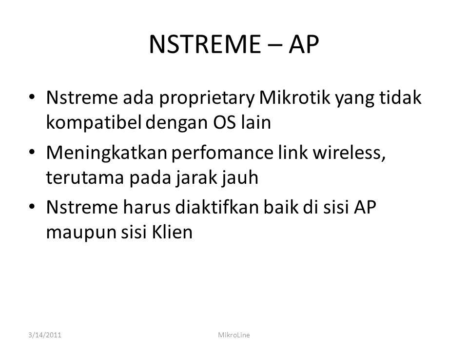 NSTREME – AP Nstreme ada proprietary Mikrotik yang tidak kompatibel dengan OS lain Meningkatkan perfomance link wireless, terutama pada jarak jauh Nst