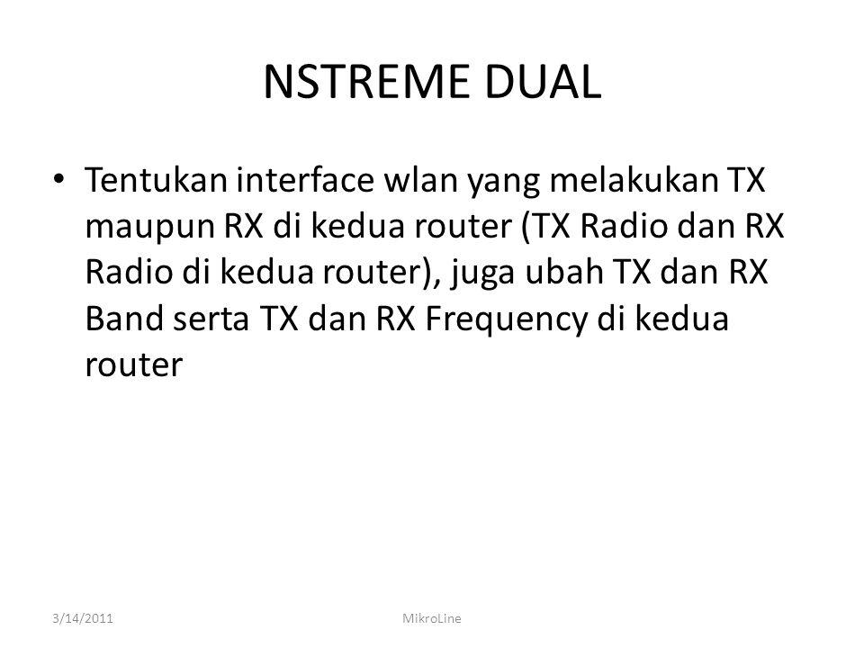 NSTREME DUAL Tentukan interface wlan yang melakukan TX maupun RX di kedua router (TX Radio dan RX Radio di kedua router), juga ubah TX dan RX Band ser
