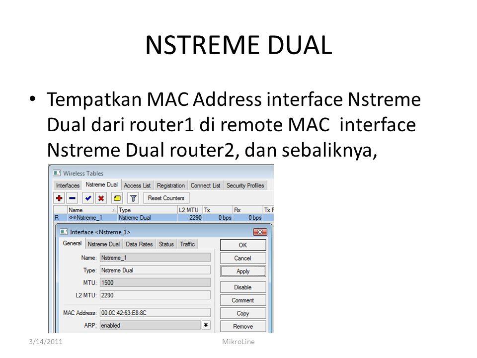 NSTREME DUAL Tempatkan MAC Address interface Nstreme Dual dari router1 di remote MAC interface Nstreme Dual router2, dan sebaliknya, 3/14/2011MikroLin