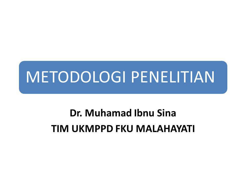 METODOLOGI PENELITIAN Dr. Muhamad Ibnu Sina TIM UKMPPD FKU MALAHAYATI