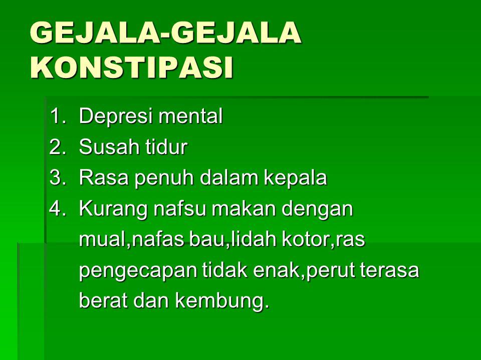GEJALA-GEJALA KONSTIPASI 1. Depresi mental 2. Susah tidur 3.