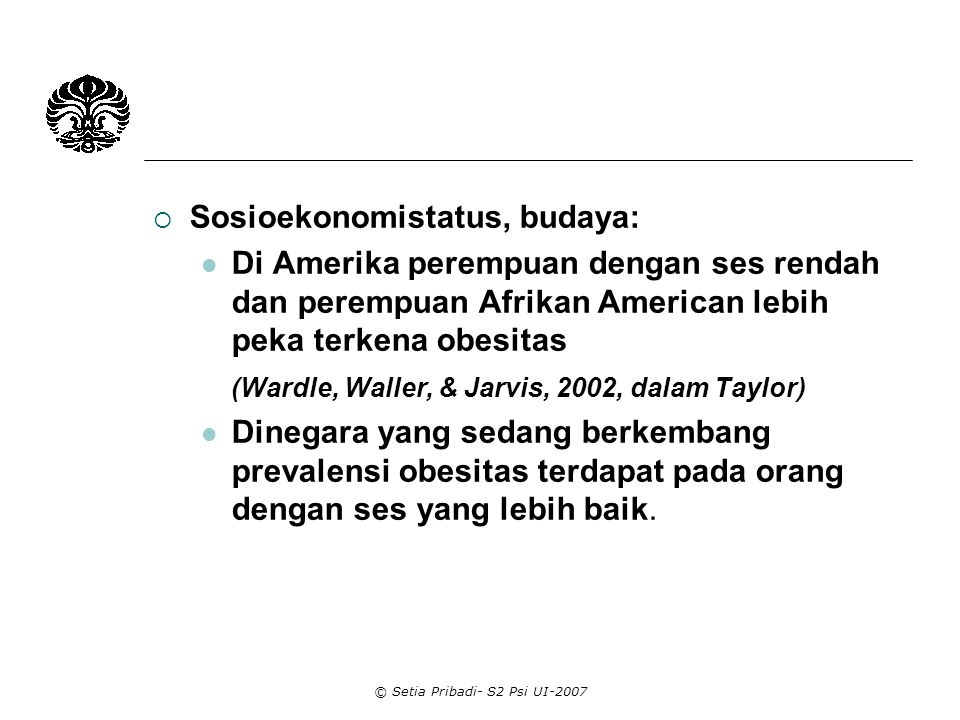 © Setia Pribadi- S2 Psi UI-2007  Analisis perilaku kemudian fokus pada pengaruh yang terdahulu yang akan menjadi target perilaku- dinamai;stimulus yang memengaruhi makanan.