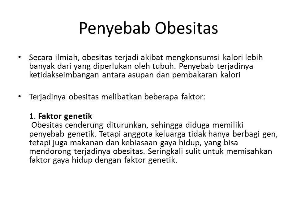 Penyebab Obesitas Secara ilmiah, obesitas terjadi akibat mengkonsumsi kalori lebih banyak dari yang diperlukan oleh tubuh. Penyebab terjadinya ketidak