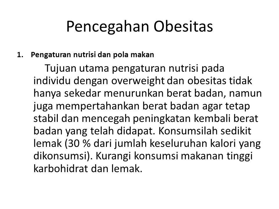Pencegahan Obesitas 1.Pengaturan nutrisi dan pola makan Tujuan utama pengaturan nutrisi pada individu dengan overweight dan obesitas tidak hanya seked