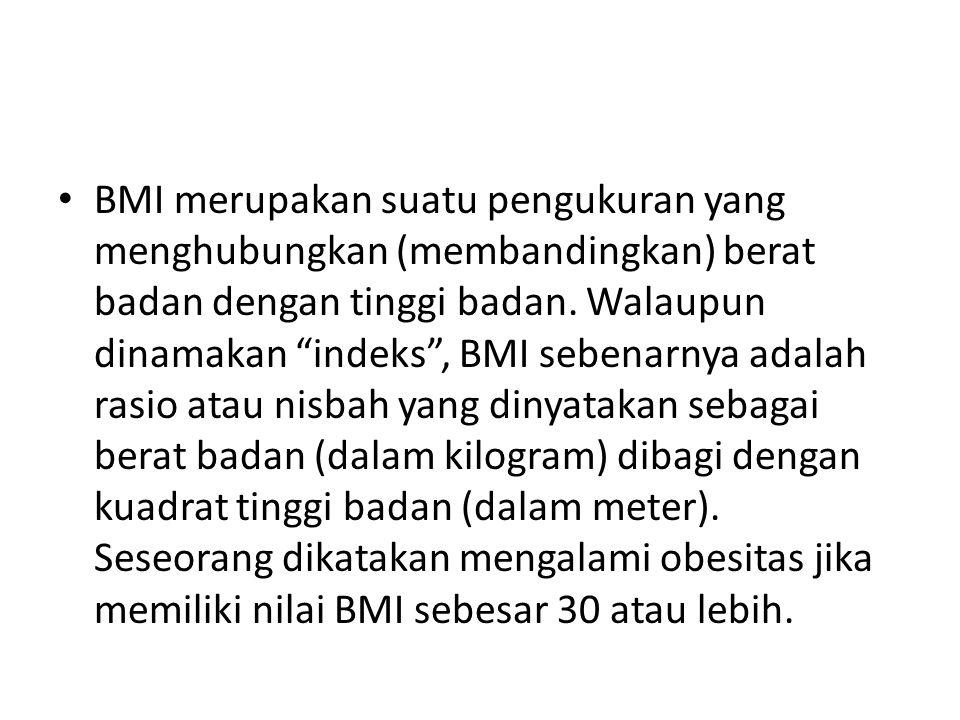 """BMI merupakan suatu pengukuran yang menghubungkan (membandingkan) berat badan dengan tinggi badan. Walaupun dinamakan """"indeks"""", BMI sebenarnya adalah"""