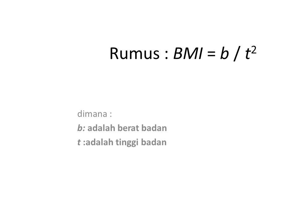 Rumus : BMI = b / t 2 dimana : b: adalah berat badan t :adalah tinggi badan