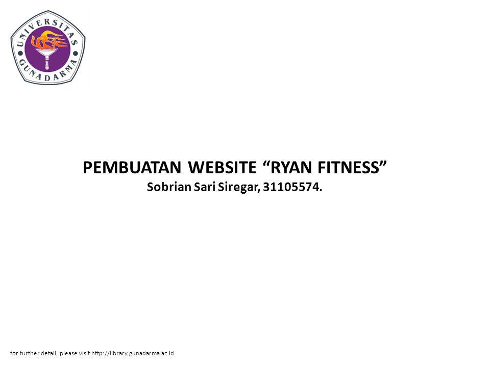 """PEMBUATAN WEBSITE """"RYAN FITNESS"""" Sobrian Sari Siregar, 31105574. for further detail, please visit http://library.gunadarma.ac.id"""