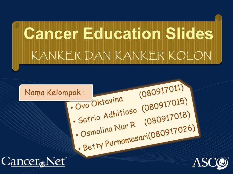 Ova Oktavina(080917011) Satrio Adhitioso(080917015) Osmalina Nur R(080917018) Betty Purnamasari(080917026) Cancer Education Slides KANKER DAN KANKER KOLON Nama Kelompok :