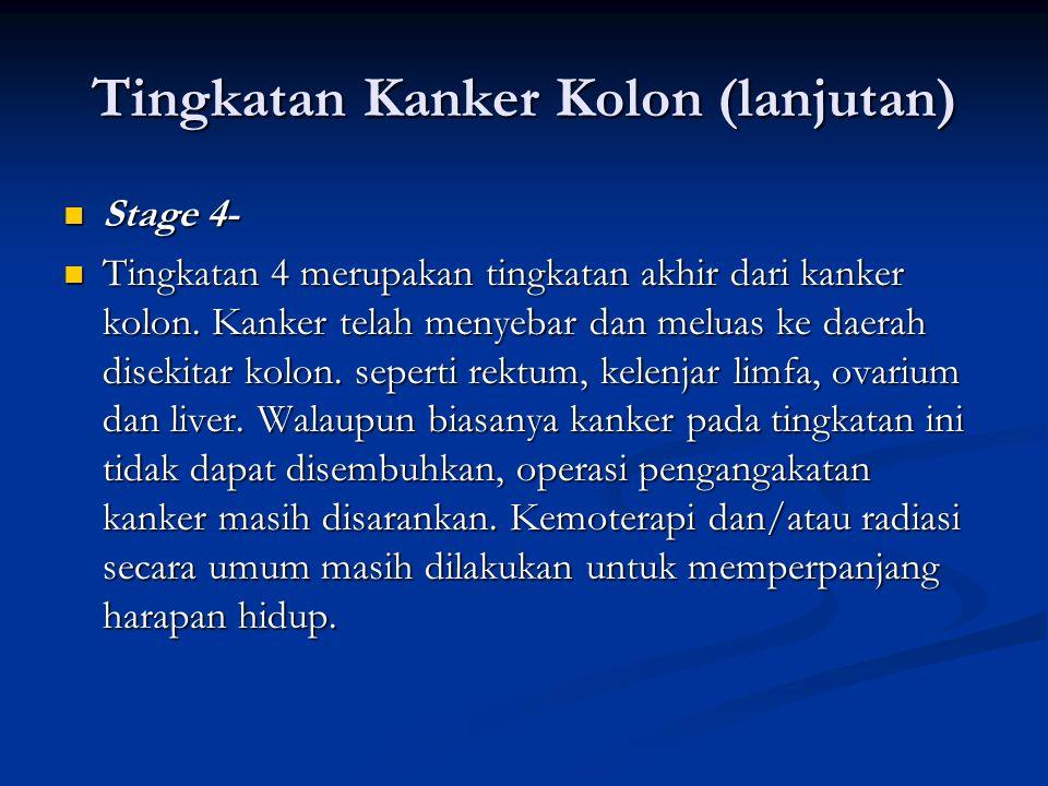 Tingkatan Kanker Kolon (lanjutan) Stage 4- Stage 4- Tingkatan 4 merupakan tingkatan akhir dari kanker kolon.