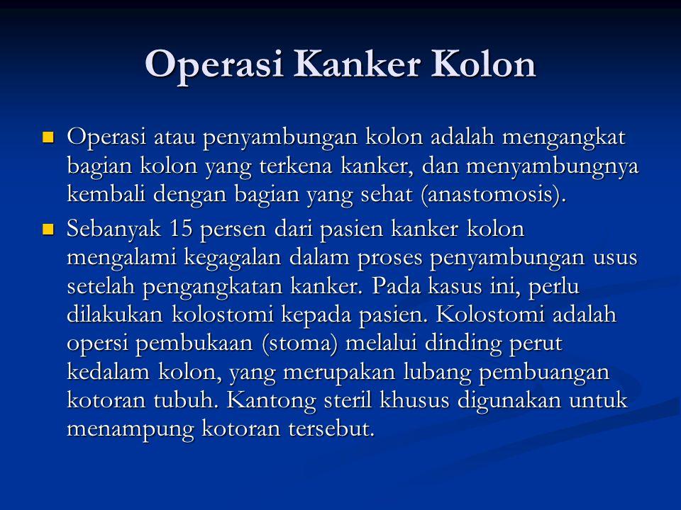 Operasi Kanker Kolon Operasi atau penyambungan kolon adalah mengangkat bagian kolon yang terkena kanker, dan menyambungnya kembali dengan bagian yang sehat (anastomosis).