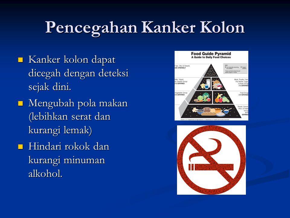 Pencegahan Kanker Kolon Kanker kolon dapat dicegah dengan deteksi sejak dini.