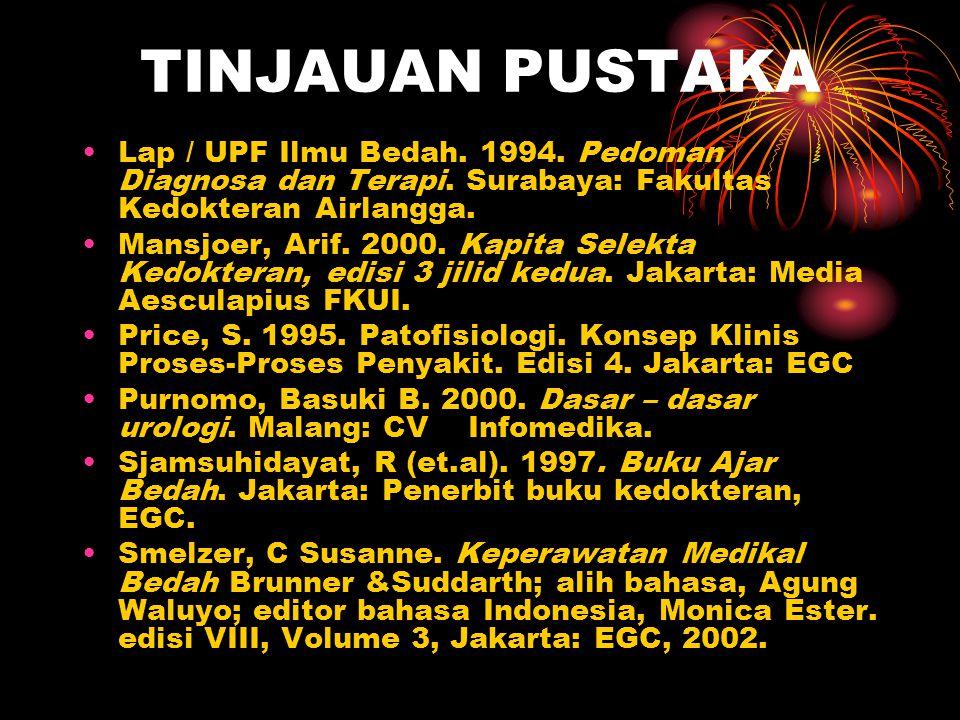 TINJAUAN PUSTAKA Lap / UPF Ilmu Bedah. 1994. Pedoman Diagnosa dan Terapi. Surabaya: Fakultas Kedokteran Airlangga. Mansjoer, Arif. 2000. Kapita Selekt