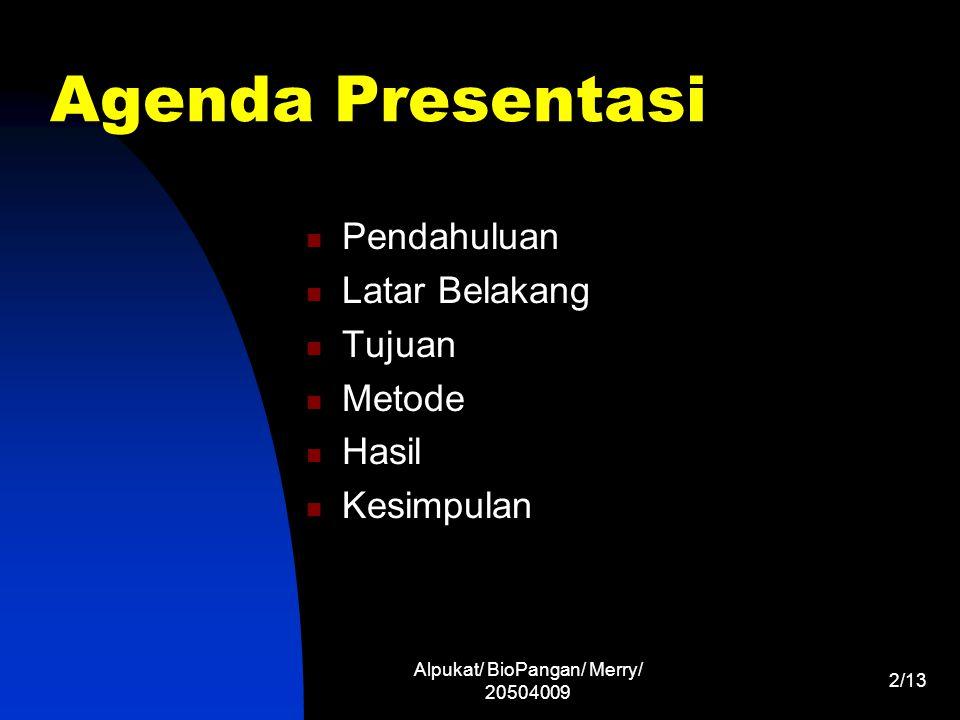 Alpukat/ BioPangan/ Merry/ 20504009 2/13 Agenda Presentasi Pendahuluan Latar Belakang Tujuan Metode Hasil Kesimpulan