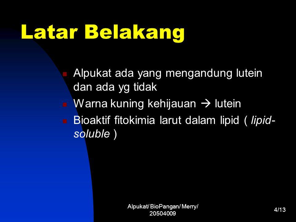 Alpukat/ BioPangan/ Merry/ 20504009 4/13 Latar Belakang Alpukat ada yang mengandung lutein dan ada yg tidak Warna kuning kehijauan  lutein Bioaktif f