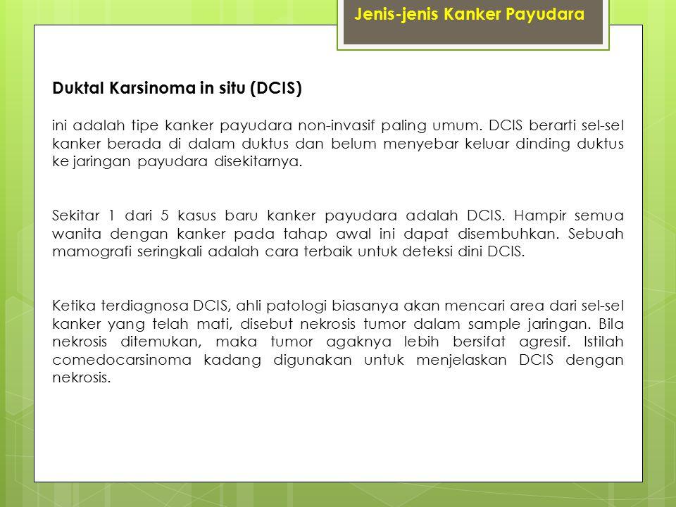 Jenis-jenis Kanker Payudara Duktal Karsinoma in situ (DCIS) ini adalah tipe kanker payudara non-invasif paling umum. DCIS berarti sel-sel kanker berad
