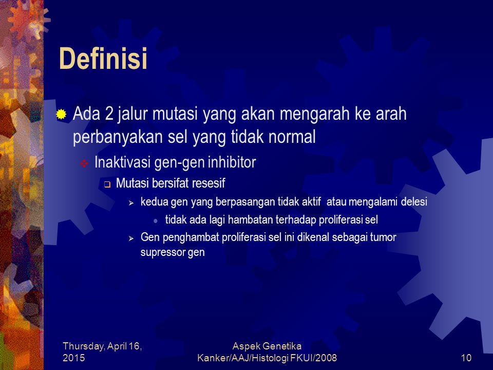 Thursday, April 16, 2015 Aspek Genetika Kanker/AAJ/Histologi FKUI/200810 Definisi  Ada 2 jalur mutasi yang akan mengarah ke arah perbanyakan sel yang