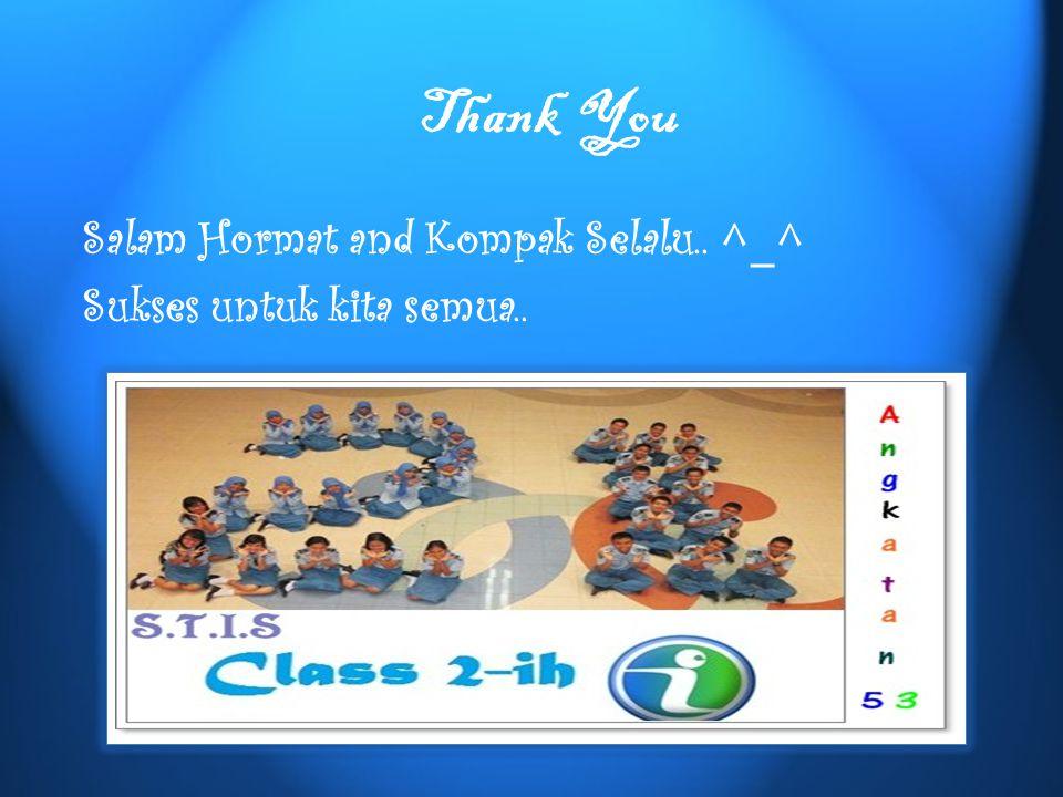 Thank You Salam Hormat and Kompak Selalu.. ^_^ Sukses untuk kita semua..