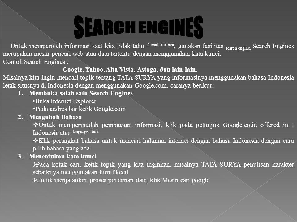 Untuk memperoleh informasi saat kita tidak tahu alamat situsnya, gunakan fasilitas search engine.