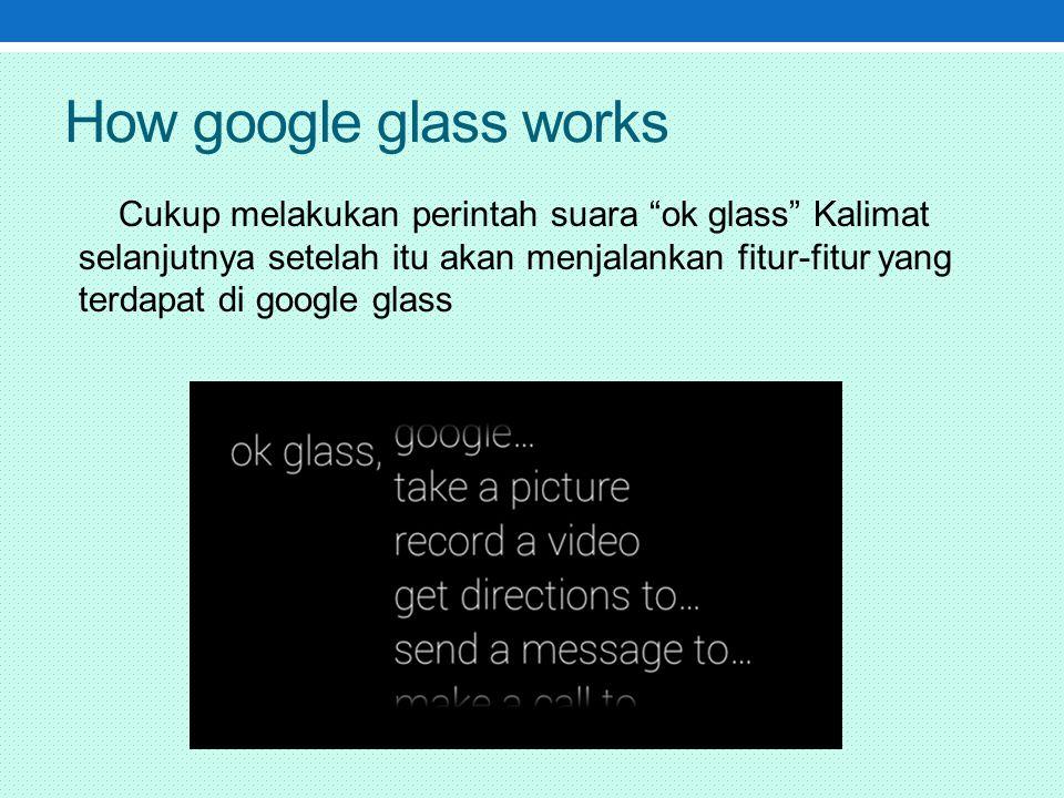 How google glass works Cukup melakukan perintah suara ok glass Kalimat selanjutnya setelah itu akan menjalankan fitur-fitur yang terdapat di google glass