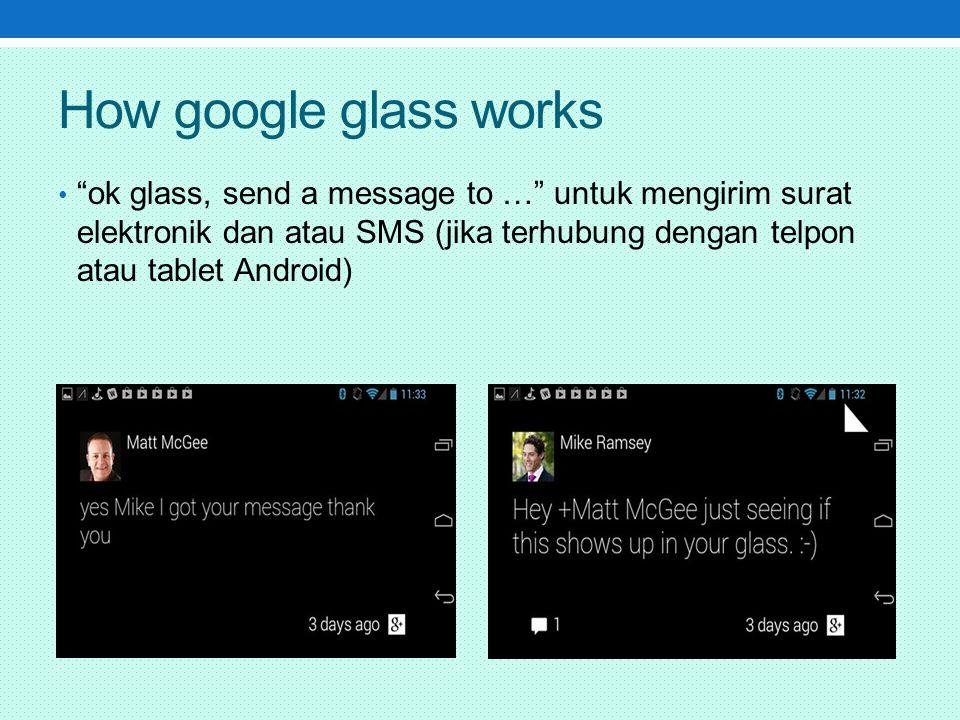 How google glass works ok glass, send a message to … untuk mengirim surat elektronik dan atau SMS (jika terhubung dengan telpon atau tablet Android)