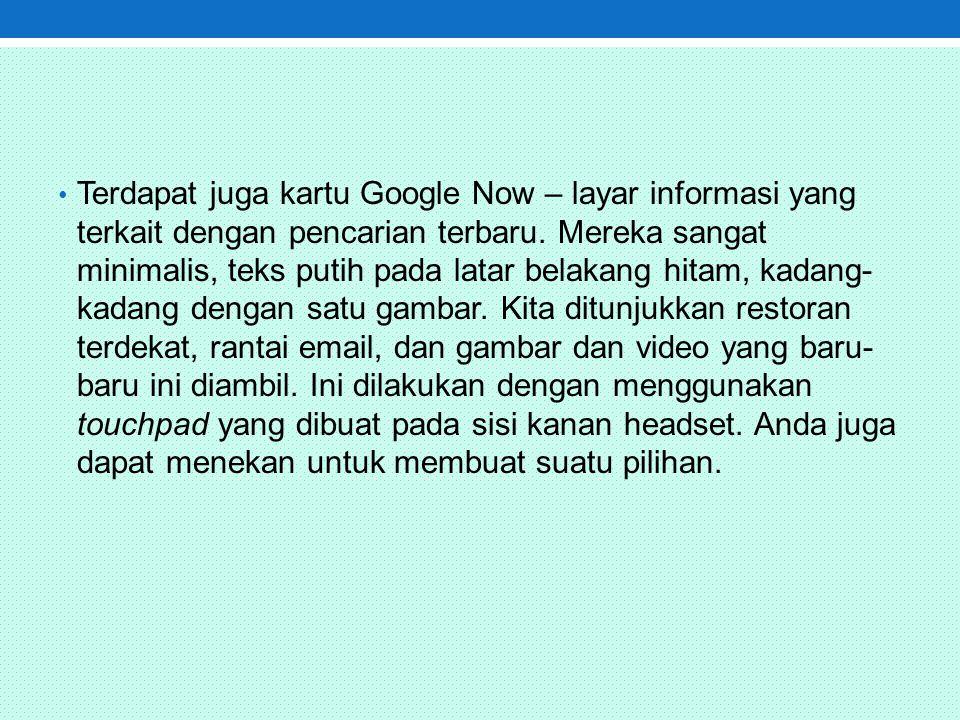 Terdapat juga kartu Google Now – layar informasi yang terkait dengan pencarian terbaru.