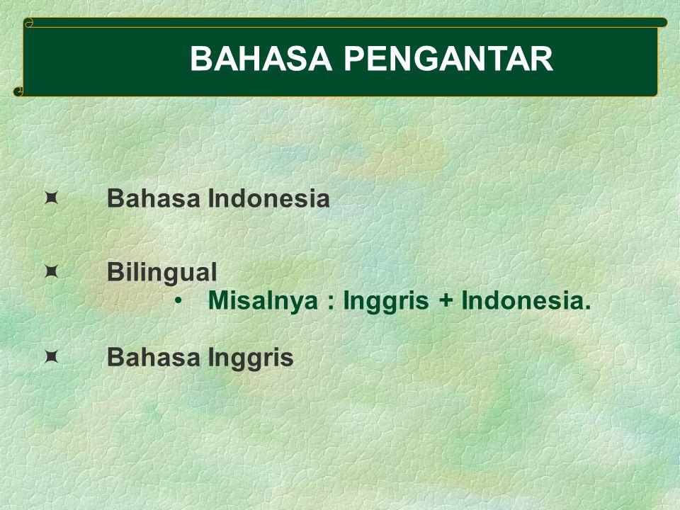 BAHASA PENGANTAR  Bahasa Indonesia  Bilingual Misalnya : Inggris + Indonesia.  Bahasa Inggris