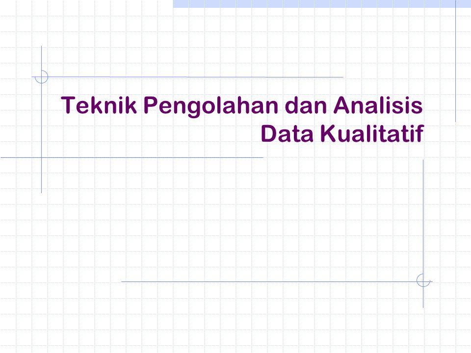 Teknik Pengolahan dan Analisis Data Kualitatif