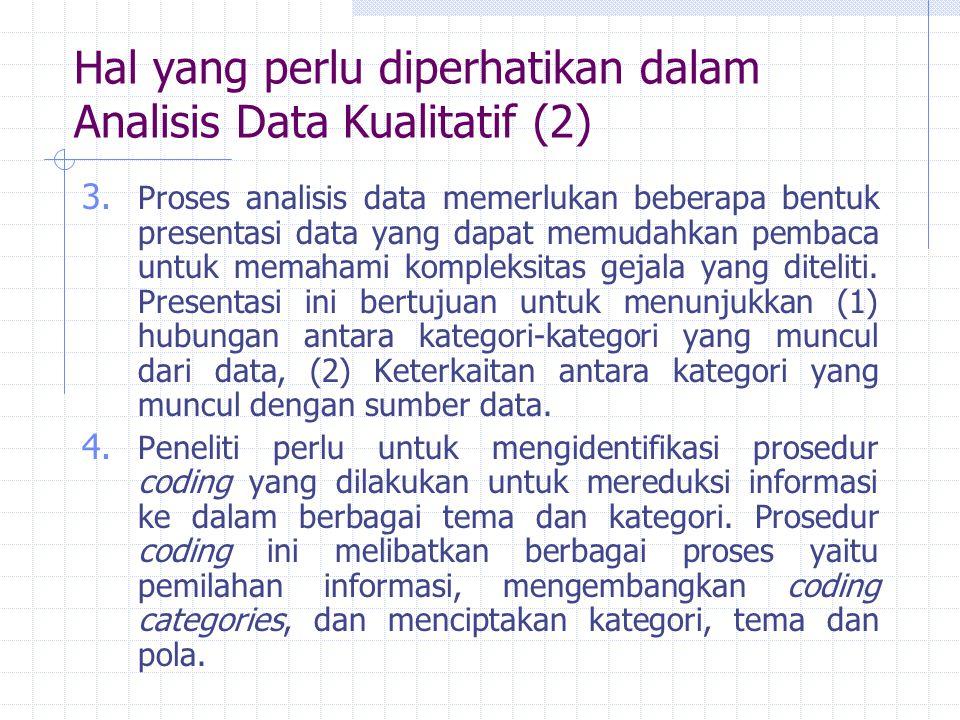 Hal yang perlu diperhatikan dalam Analisis Data Kualitatif (2) 3. Proses analisis data memerlukan beberapa bentuk presentasi data yang dapat memudahka