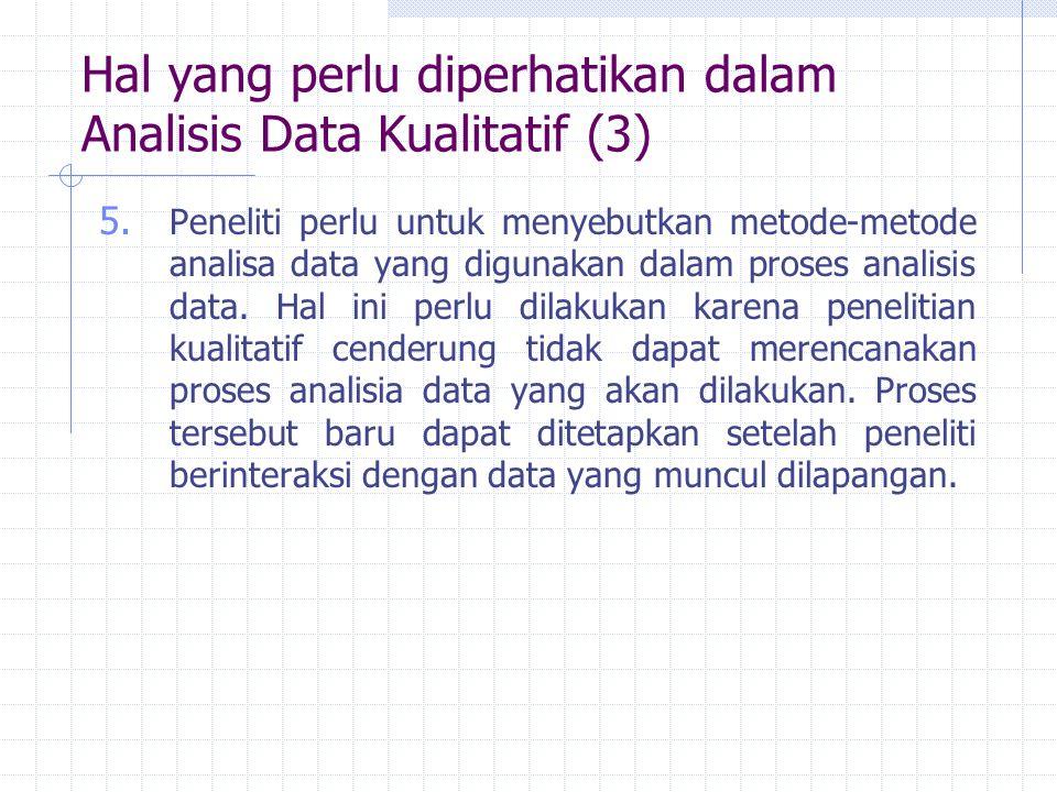 Hal yang perlu diperhatikan dalam Analisis Data Kualitatif (3) 5. Peneliti perlu untuk menyebutkan metode-metode analisa data yang digunakan dalam pro