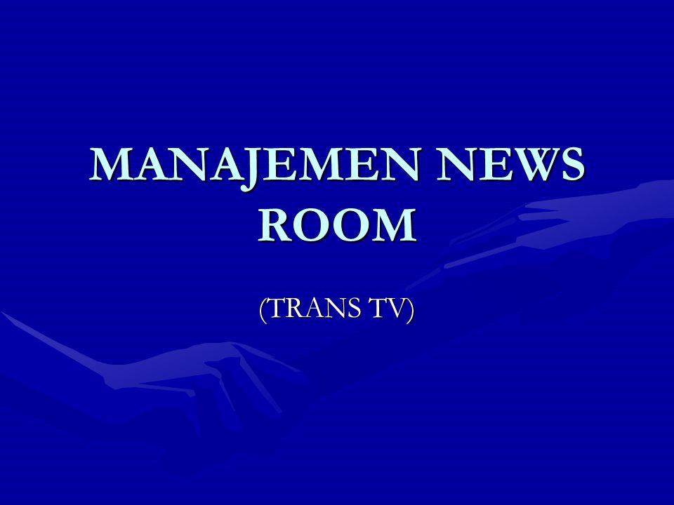 PENDAHULUAN Newsroom adalah bagian paling penting dalam dunia pemberitaan.Newsroom adalah bagian paling penting dalam dunia pemberitaan.